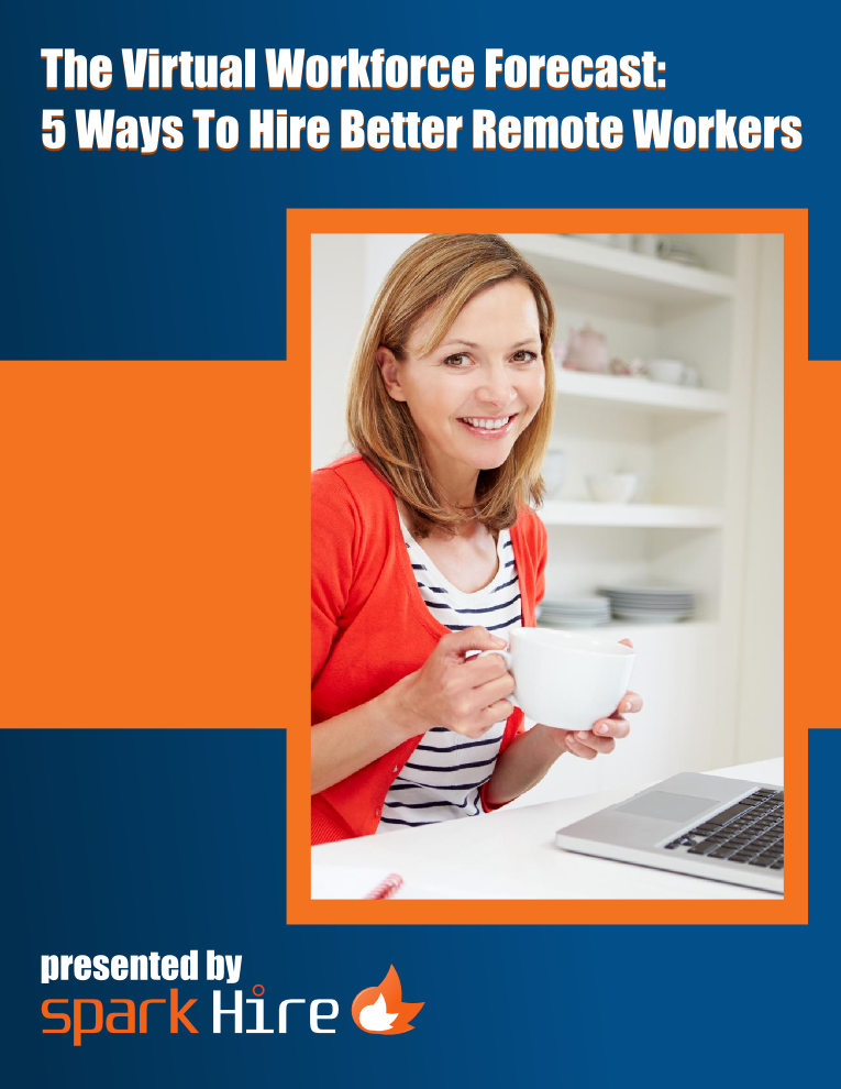 The Virtual Workforce Forecast: 5 Ways To Hire Better Remote Workers