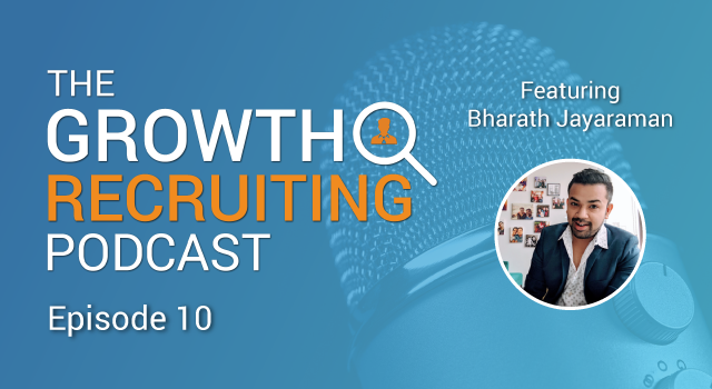 The Growth Recruiting Podcast Episode 10 Featuring: Bharath Jayaraman