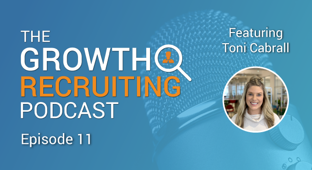 The Growth Recruiting Podcast Episode 11 Featuring: Toni Cabrall