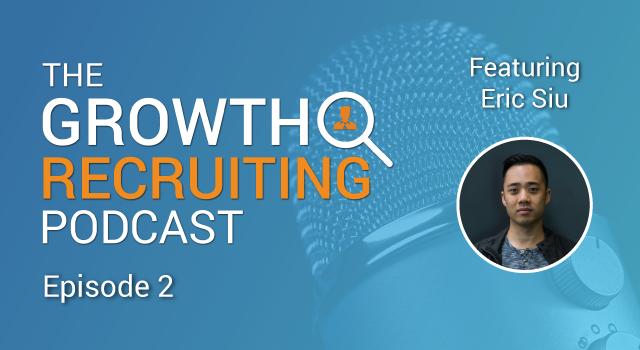 The Growth Recruiting Podcast Episode 2 Featuring: Eric Siu