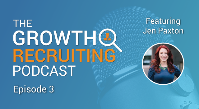 The Growth Recruiting Podcast Episode 3 Featuring: Jen Paxton