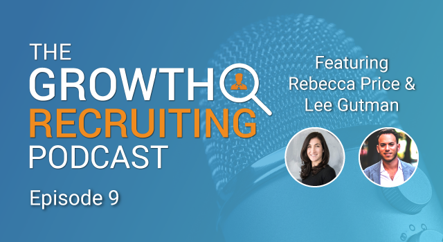 The Growth Recruiting Podcast Episode 9 Featuring: Rebecca Price & Lee Gutman